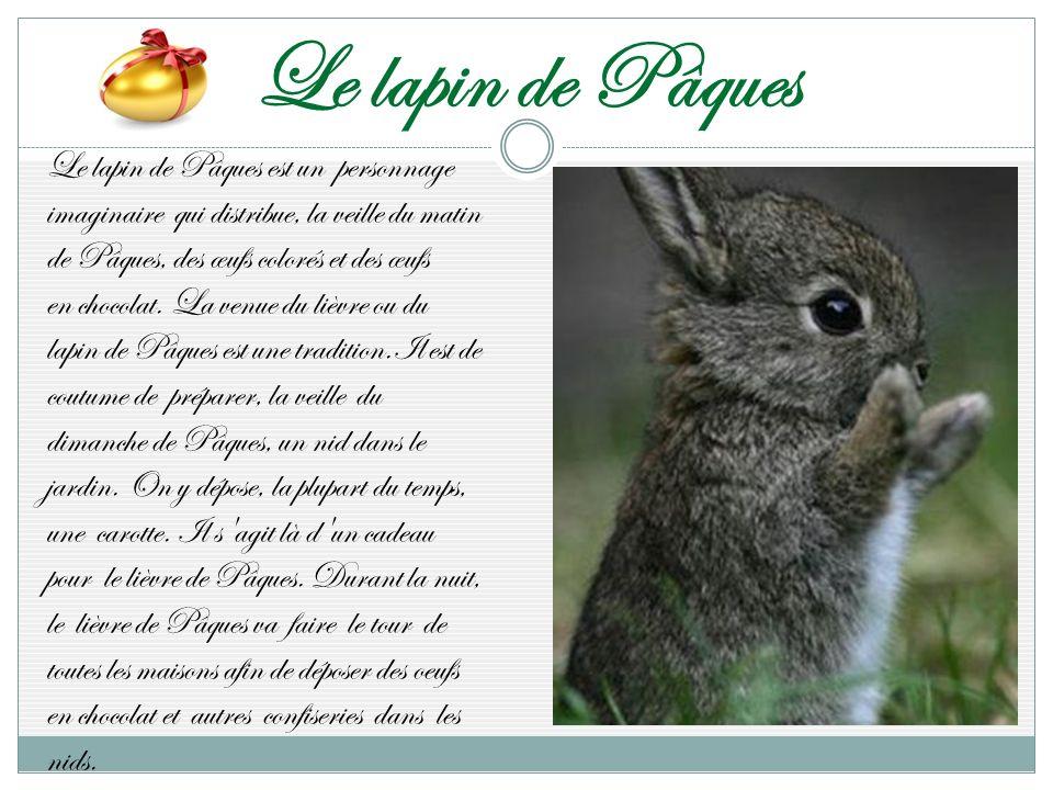 Le lapin de Pâques Le lapin de Pâques est un personnage imaginaire qui distribue, la veille du matin de Pâques, des œufs colorés et des œufs en chocol