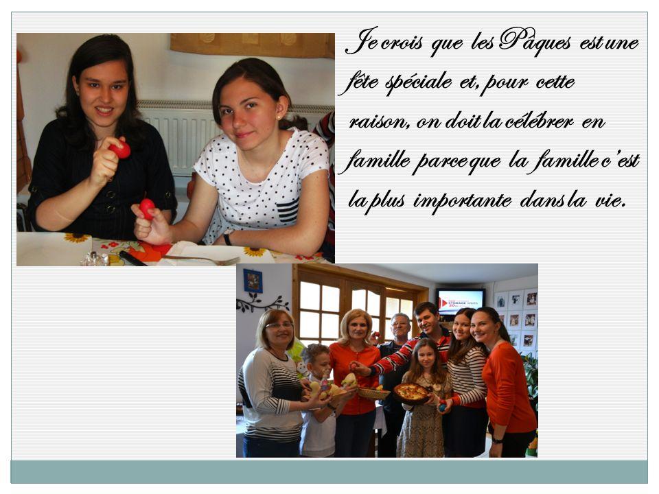 Je crois que les Pâques est une fête spéciale et, pour cette raison, on doit la célébrer en famille parce que la famille cest la plus importante dans