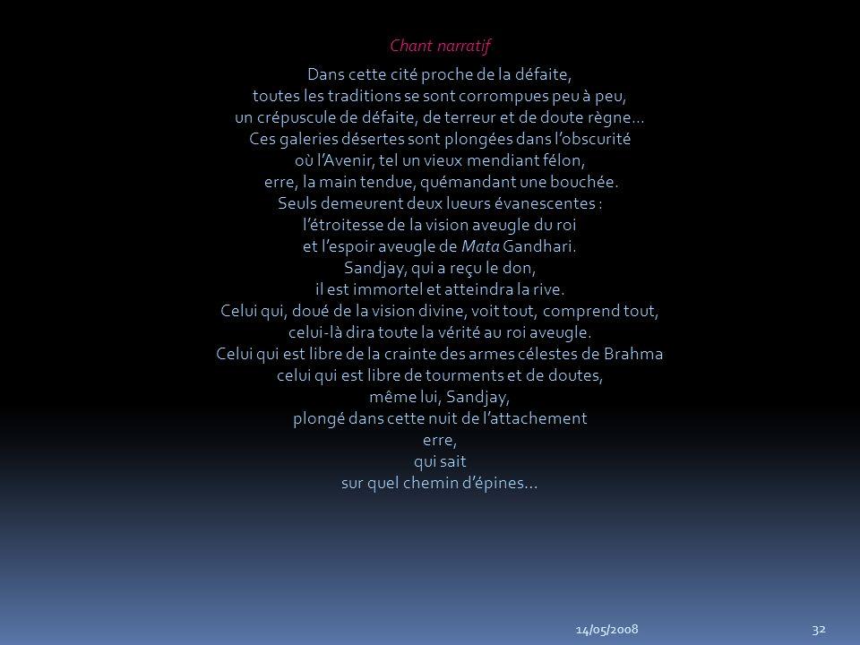 14/05/2008 32 Chant narratif Dans cette cité proche de la défaite, toutes les traditions se sont corrompues peu à peu, un crépuscule de défaite, de terreur et de doute règne...