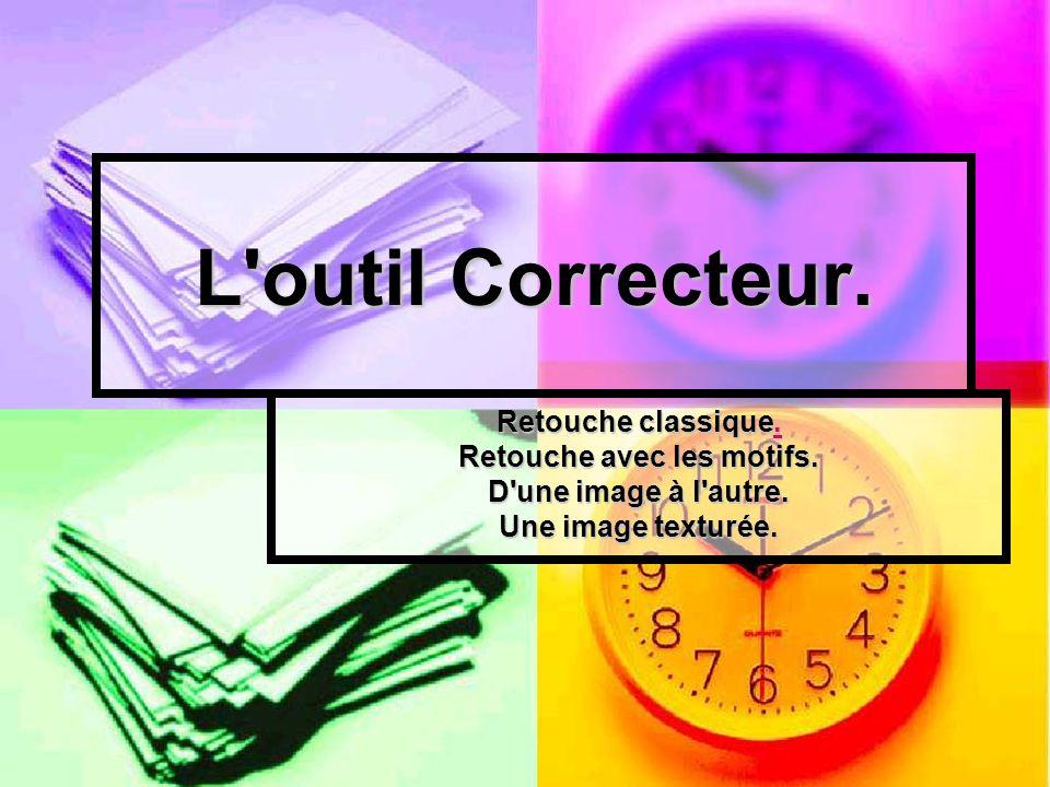 L'outil Correcteur. Retouche classique.. Retouche avec les motifs. D'une image à l'autre. Une image texturée.