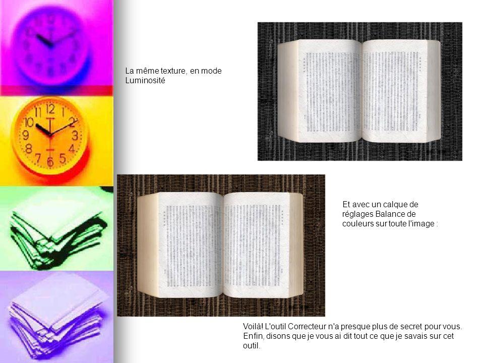 La même texture, en mode Luminosité Et avec un calque de réglages Balance de couleurs sur toute l'image : Voilà! L'outil Correcteur n'a presque plus d