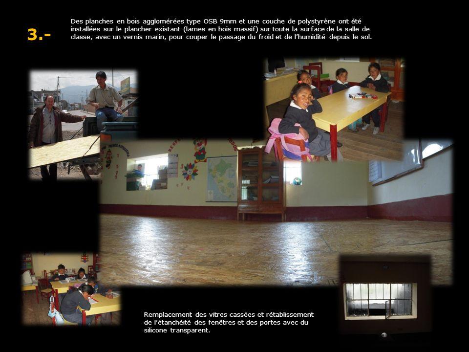 3.- Des planches en bois agglomérées type OSB 9mm et une couche de polystyrène ont été installées sur le plancher existant (lames en bois massif) sur toute la surface de la salle de classe, avec un vernis marin, pour couper le passage du froid et de lhumidité depuis le sol.
