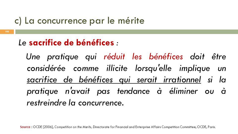 c) La concurrence par le mérite Le sacrifice de bénéfices : Une pratique qui réduit les bénéfices doit être considérée comme illicite lorsqu'elle impl