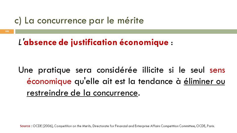 c) La concurrence par le mérite L'absence de justification économique : Une pratique sera considérée illicite si le seul sens économique qu'elle ait e