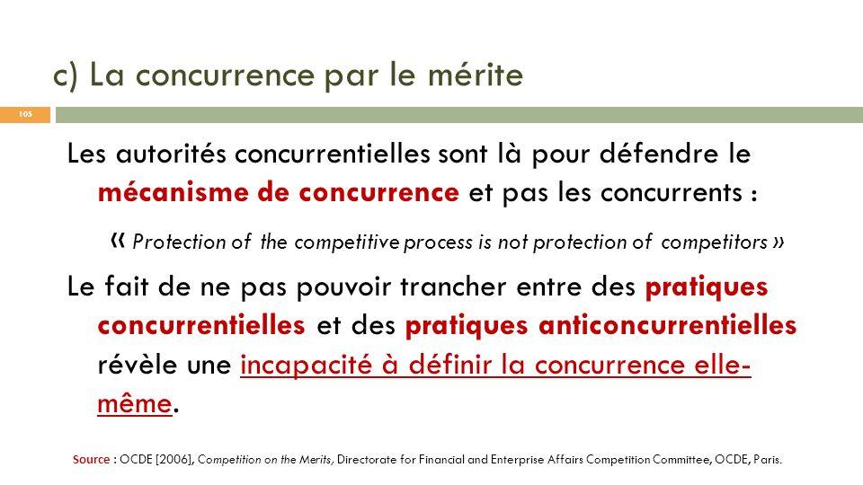 c) La concurrence par le mérite Les autorités concurrentielles sont là pour défendre le mécanisme de concurrence et pas les concurrents : « Protection