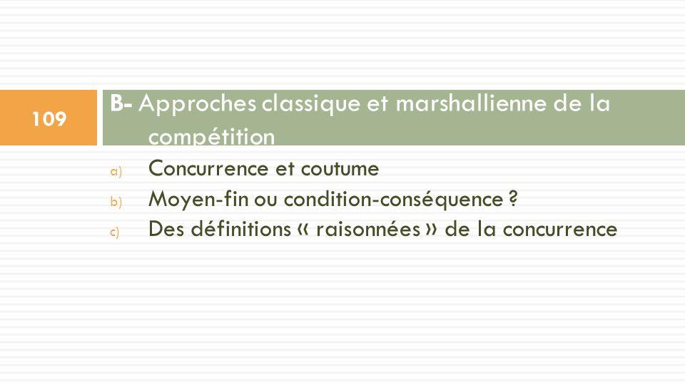 B- Approches classique et marshallienne de la compétition a) Concurrence et coutume b) Moyen-fin ou condition-conséquence ? c) Des définitions « raiso