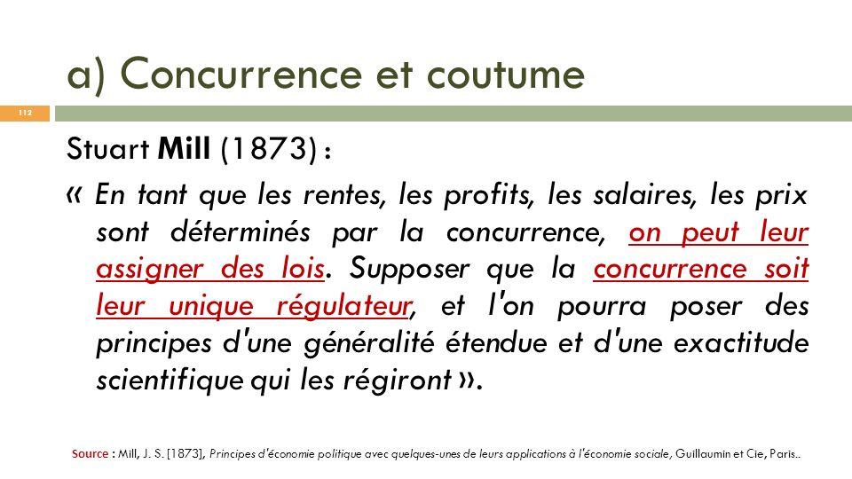 a) Concurrence et coutume Stuart Mill (1873) : « En tant que les rentes, les profits, les salaires, les prix sont déterminés par la concurrence, on pe