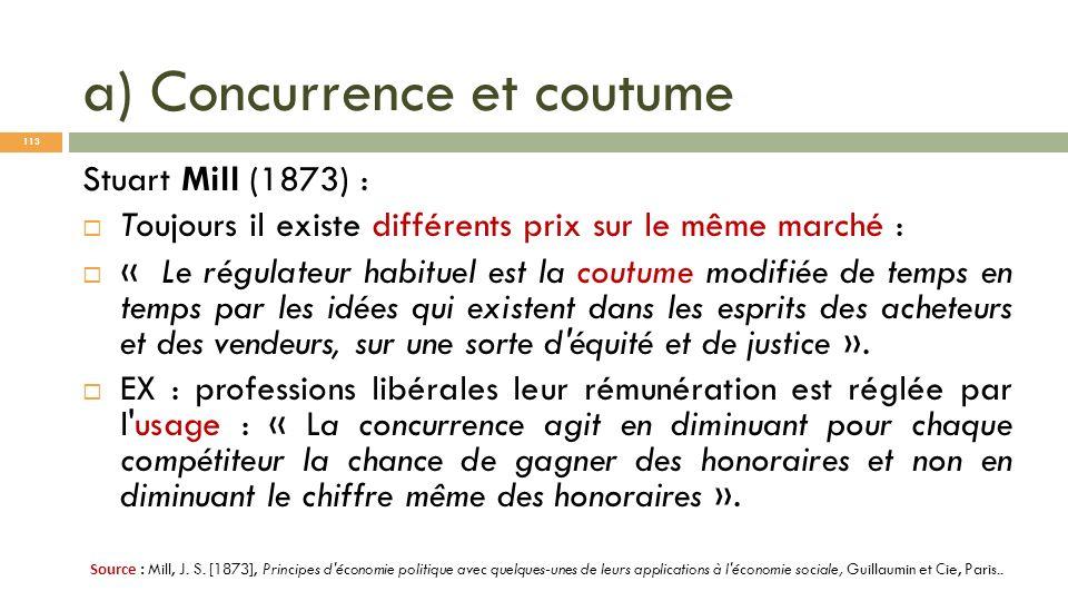 a) Concurrence et coutume Stuart Mill (1873) : Toujours il existe différents prix sur le même marché : « Le régulateur habituel est la coutume modifié