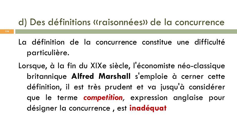d) Des définitions «raisonnées» de la concurrence La définition de la concurrence constitue une difficulté particulière. Lorsque, à la fin du XIXe siè