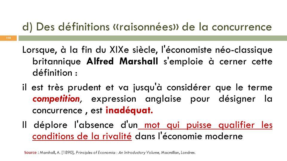 d) Des définitions «raisonnées» de la concurrence Lorsque, à la fin du XIXe siècle, l'économiste néo-classique britannique Alfred Marshall s'emploie à