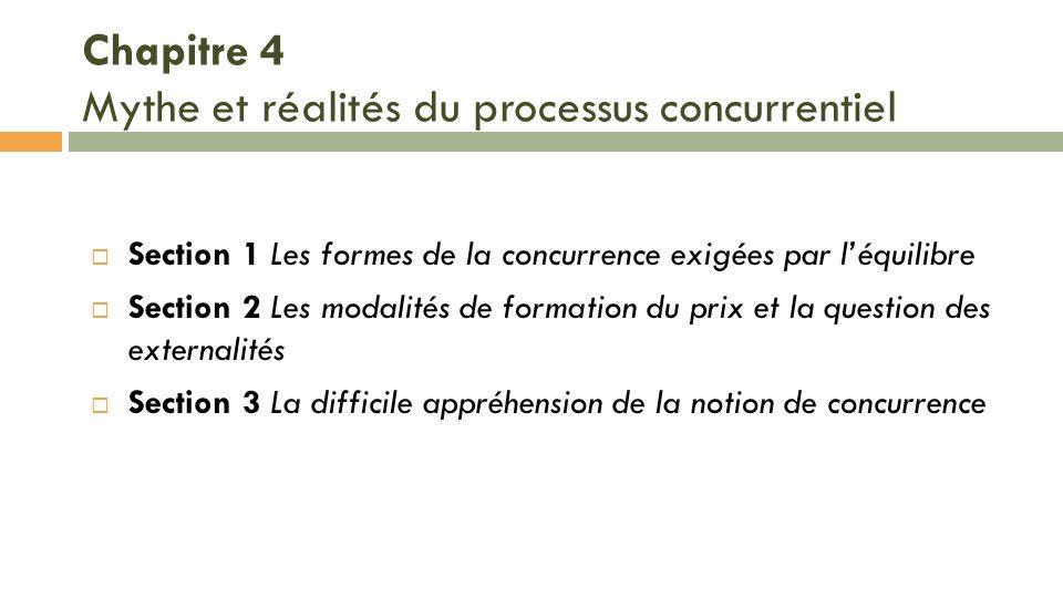 Chapitre 4 Mythe et réalités du processus concurrentiel Section 1 Les formes de la concurrence exigées par léquilibre Section 2 Les modalités de forma