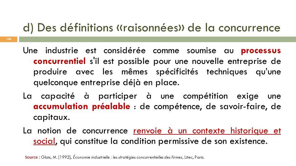d) Des définitions «raisonnées» de la concurrence Une industrie est considérée comme soumise au processus concurrentiel s'il est possible pour une nou
