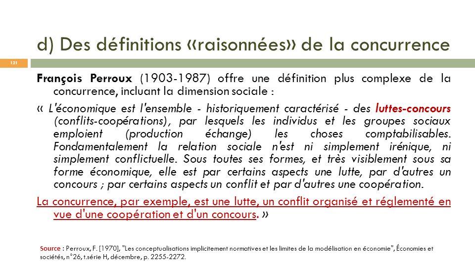 d) Des définitions «raisonnées» de la concurrence François Perroux (1903-1987) offre une définition plus complexe de la concurrence, incluant la dimen