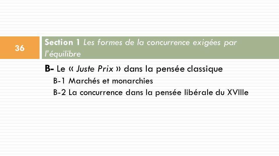 B- Le « Juste Prix » dans la pensée classique B-1 Marchés et monarchies B-2 La concurrence dans la pensée libérale du XVIIIe Section 1 Les formes de l
