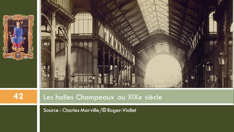 Source : Charles Marville/© Roger-Viollet Les halles Champeaux au XIXe siècle 42