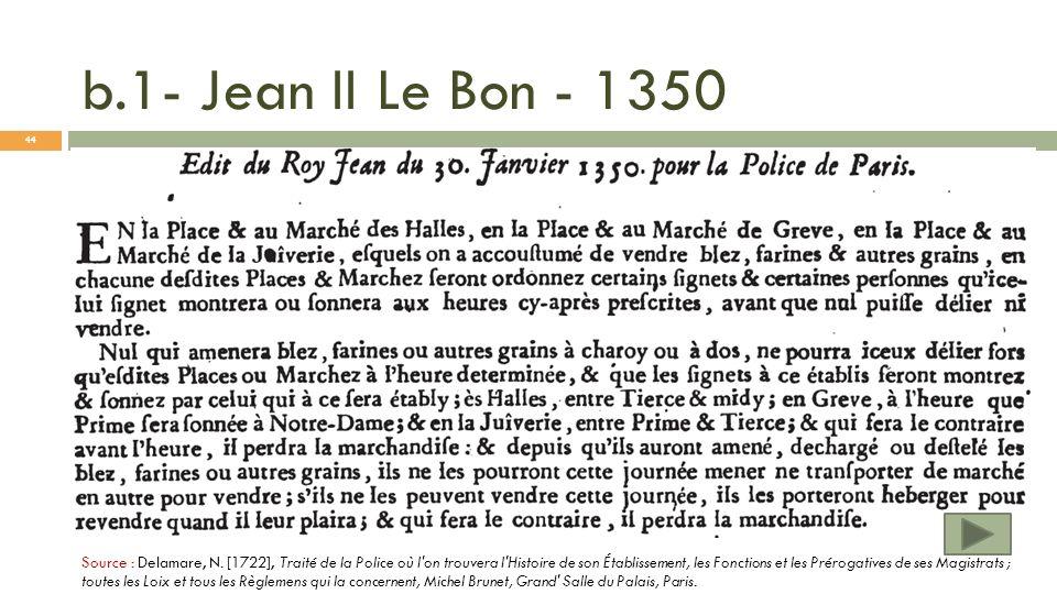 b.1- Jean II Le Bon - 1350 Source : Delamare, N. [1722], Traité de la Police où l'on trouvera l'Histoire de son Établissement, les Fonctions et les Pr