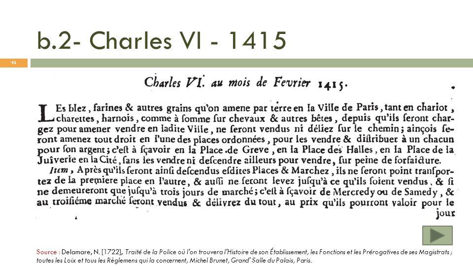 b.2- Charles VI - 1415 Source : Delamare, N. [1722], Traité de la Police où l'on trouvera l'Histoire de son Établissement, les Fonctions et les Prérog