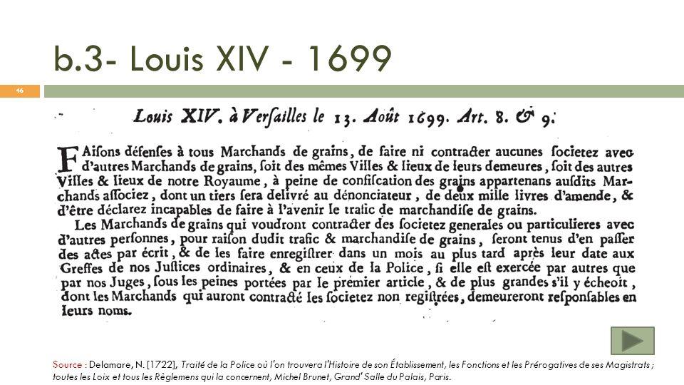 b.3- Louis XIV - 1699 Source : Delamare, N. [1722], Traité de la Police où l'on trouvera l'Histoire de son Établissement, les Fonctions et les Préroga