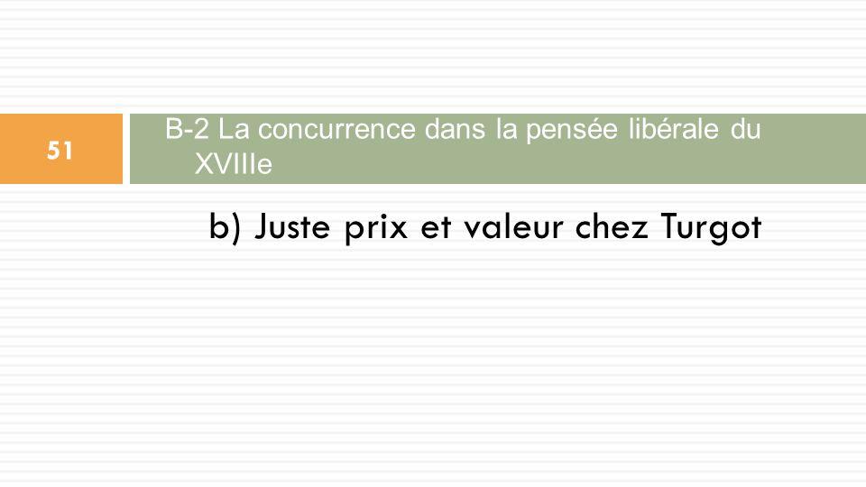 b) Juste prix et valeur chez Turgot B-2 La concurrence dans la pensée libérale du XVIIIe 51