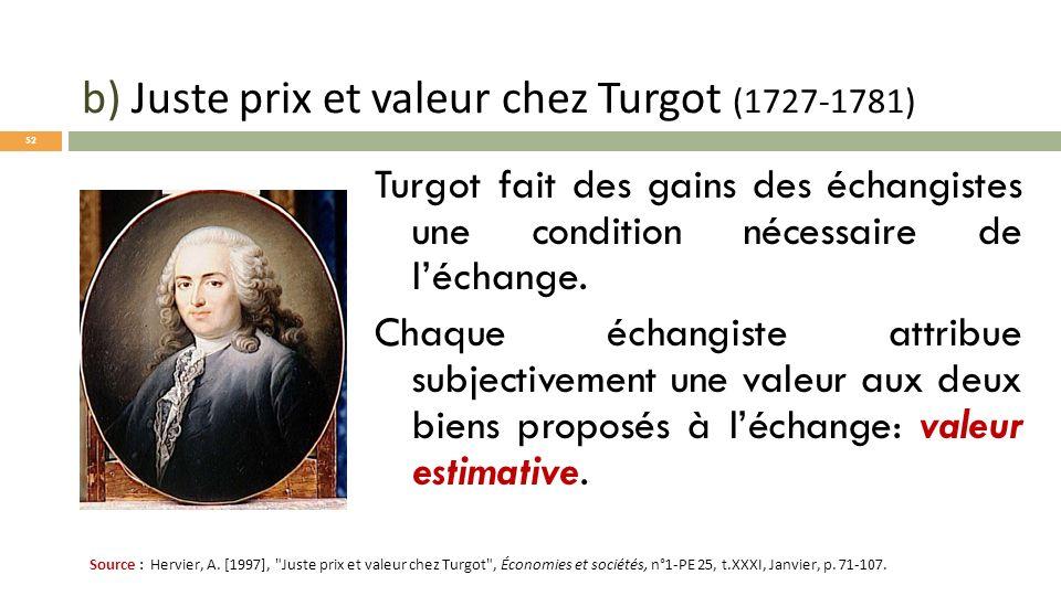 b) Juste prix et valeur chez Turgot (1727-1781) Turgot fait des gains des échangistes une condition nécessaire de léchange. Chaque échangiste attribue
