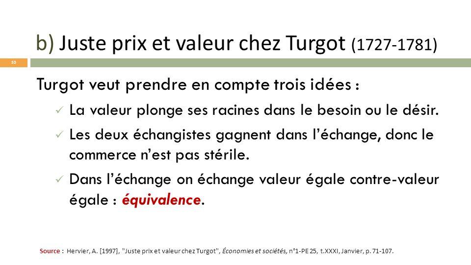 Turgot veut prendre en compte trois idées : La valeur plonge ses racines dans le besoin ou le désir. Les deux échangistes gagnent dans léchange, donc