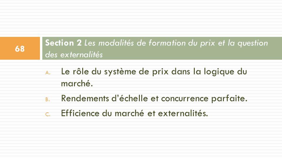 A. Le rôle du système de prix dans la logique du marché. B. Rendements déchelle et concurrence parfaite. C. Efficience du marché et externalités. Sect