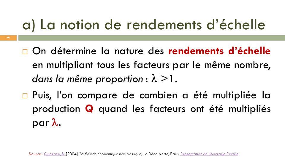 a) La notion de rendements déchelle On détermine la nature des rendements déchelle en multipliant tous les facteurs par le même nombre, dans la même p