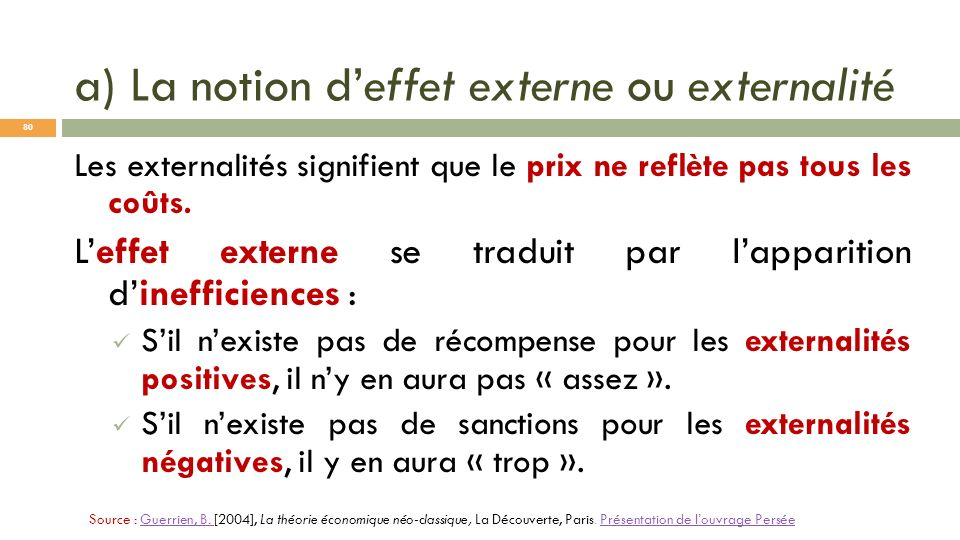 a) La notion deffet externe ou externalité Les externalités signifient que le prix ne reflète pas tous les coûts. Leffet externe se traduit par lappar