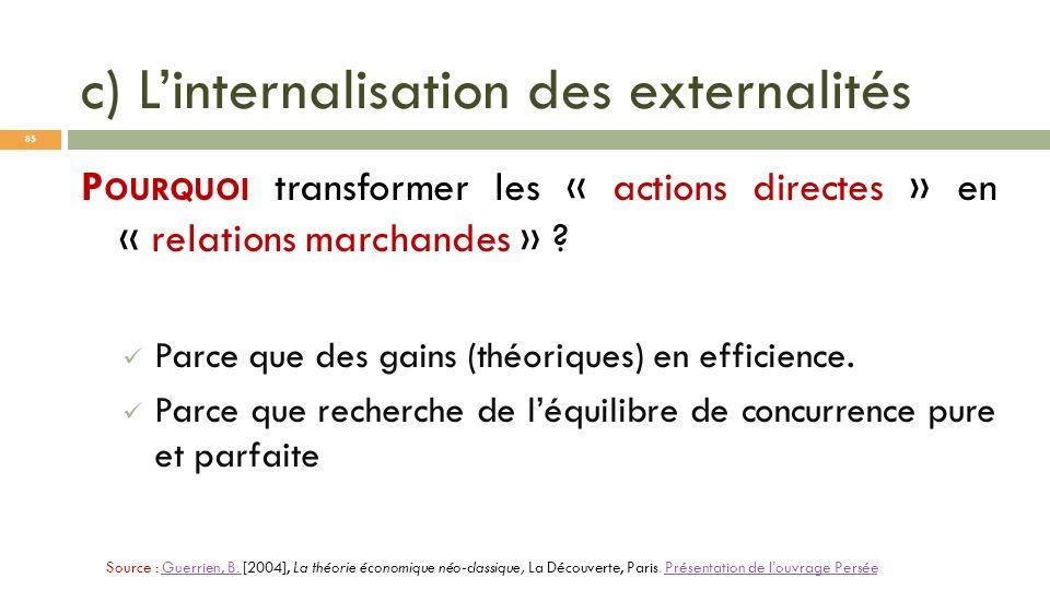 c) Linternalisation des externalités P OURQUOI transformer les « actions directes » en « relations marchandes » ? Parce que des gains (théoriques) en
