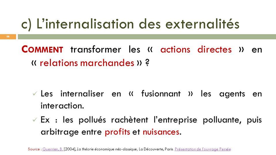 c) Linternalisation des externalités C OMMENT transformer les « actions directes » en « relations marchandes » ? Les internaliser en « fusionnant » le