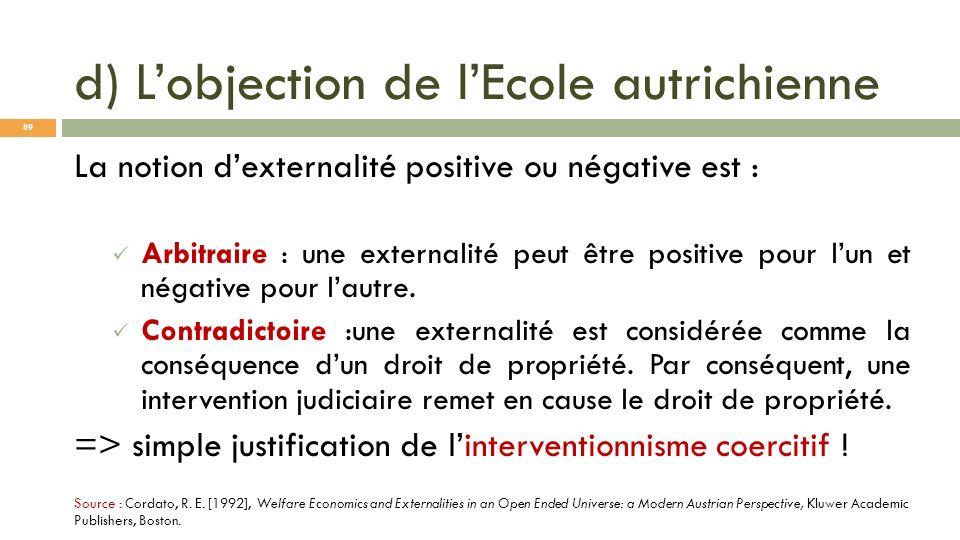 d) Lobjection de lEcole autrichienne La notion dexternalité positive ou négative est : Arbitraire : une externalité peut être positive pour lun et nég