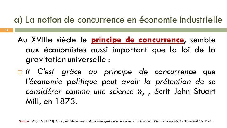 a) La notion de concurrence en économie industrielle Au XVIIIe siècle le principe de concurrence, semble aux économistes aussi important que la loi de