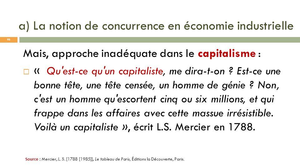 a) La notion de concurrence en économie industrielle Mais, approche inadéquate dans le capitalisme : « Qu'est-ce qu'un capitaliste, me dira-t-on ? Est