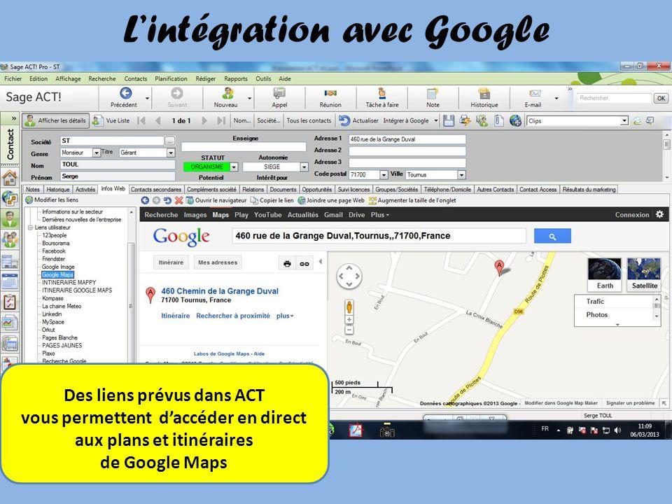 Lintégration avec Google Des liens prévus dans ACT vous permettent daccéder en direct aux plans et itinéraires de Google Maps