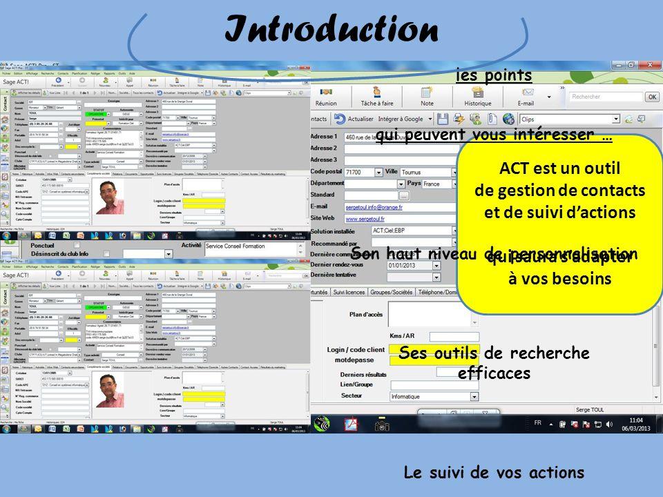 Introduction ACT est un outil de gestion de contacts et de suivi dactions qui saura sadapter à vos besoins les points qui peuvent vous intéresser … So