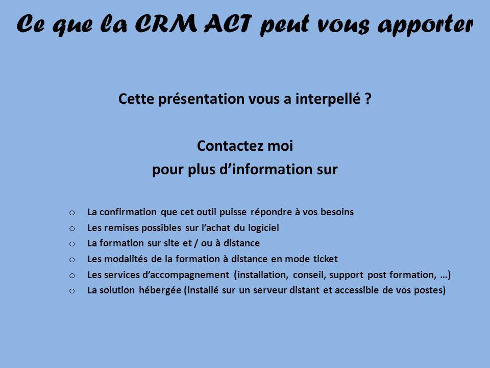 Ce que la CRM ACT peut vous apporter Cette présentation vous a interpellé ? Contactez moi pour plus dinformation sur oLoLa confirmation que cet outil