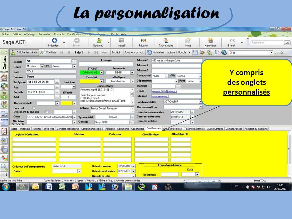 La personnalisation Une fiche dinformation totalement personnalisée Avec tous et uniquement les champs souhaités Y compris des onglets personnalisés