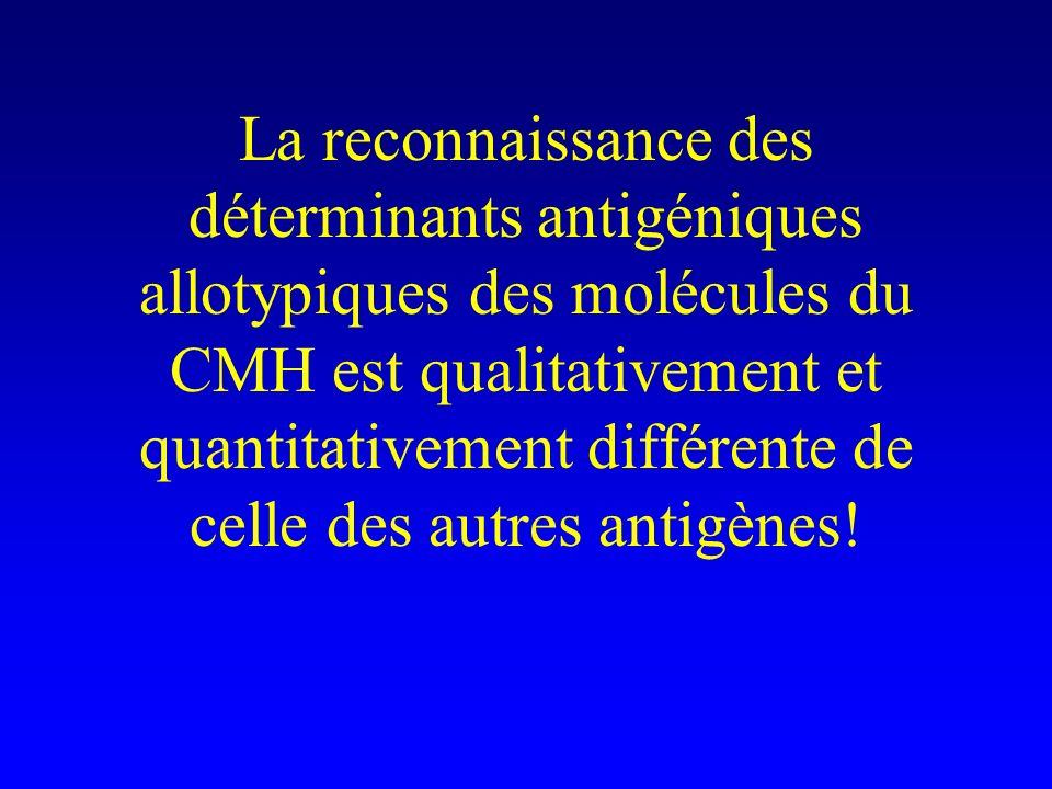 La reconnaissance des déterminants antigéniques allotypiques des molécules du CMH est qualitativement et quantitativement différente de celle des autr
