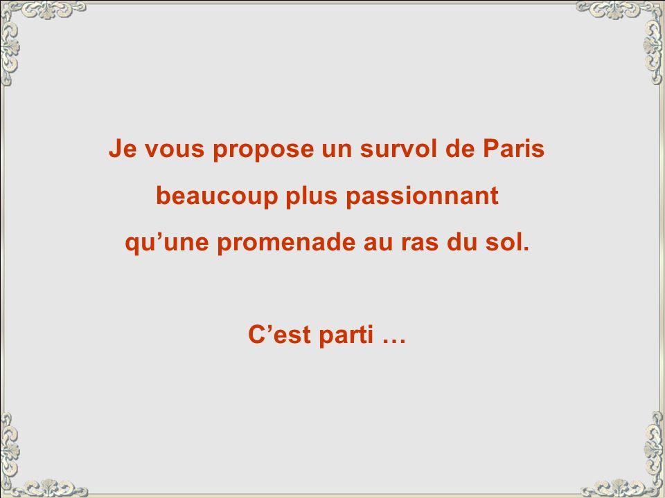 Je vous propose un survol de Paris beaucoup plus passionnant quune promenade au ras du sol.
