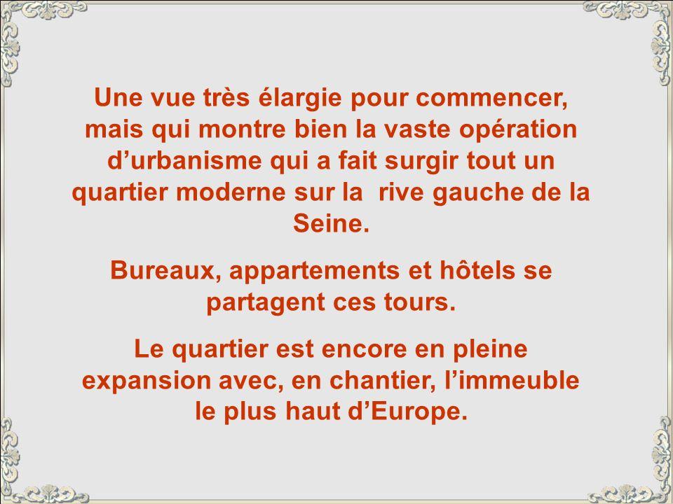 Une vue très élargie pour commencer, mais qui montre bien la vaste opération durbanisme qui a fait surgir tout un quartier moderne sur la rive gauche de la Seine.