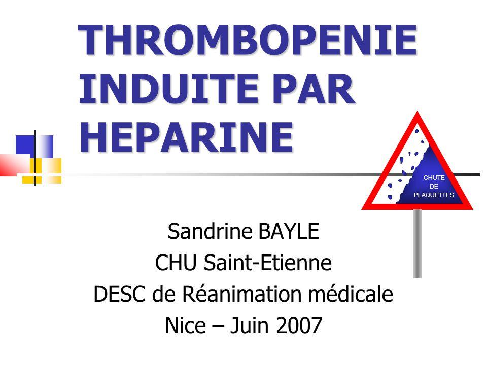 THROMBOPENIE INDUITE PAR HEPARINE Sandrine BAYLE CHU Saint-Etienne DESC de Réanimation médicale Nice – Juin 2007 CHUTE DE PLAQUETTES