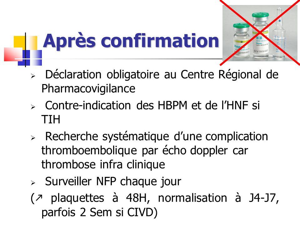 Après confirmation Déclaration obligatoire au Centre Régional de Pharmacovigilance Contre-indication des HBPM et de lHNF si TIH Recherche systématique