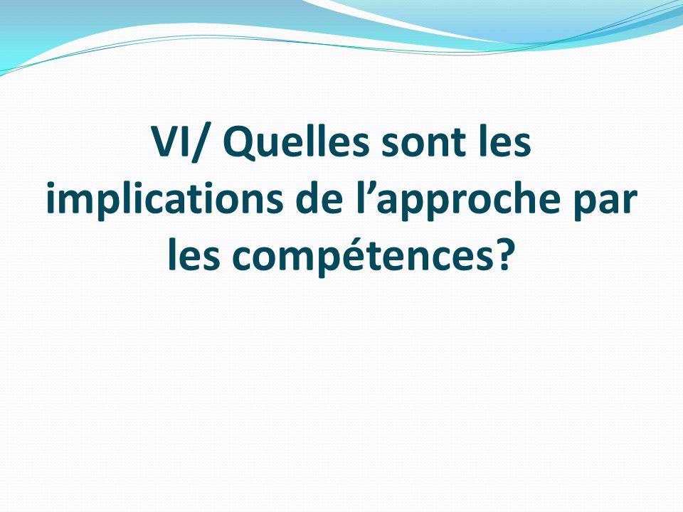 VI/ Quelles sont les implications de lapproche par les compétences?