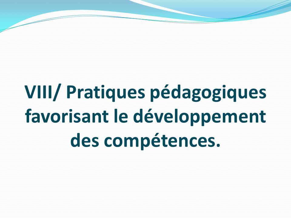 VIII/ Pratiques pédagogiques favorisant le développement des compétences.