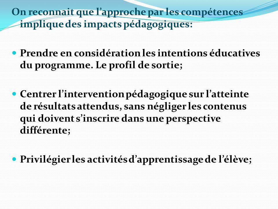 On reconnait que lapproche par les compétences implique des impacts pédagogiques: Prendre en considération les intentions éducatives du programme. Le