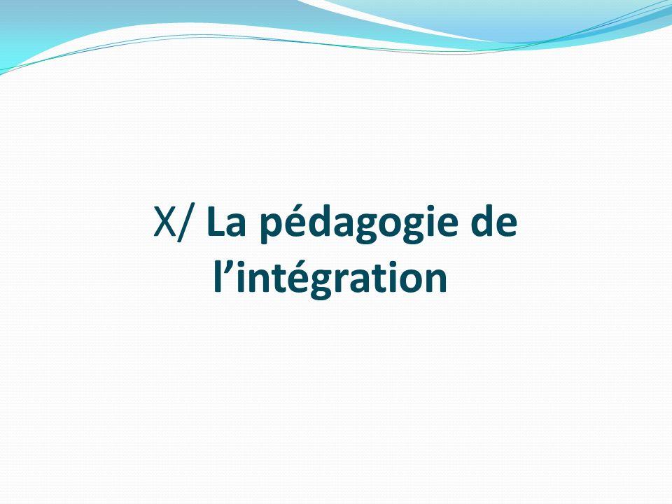 X/ La pédagogie de lintégration