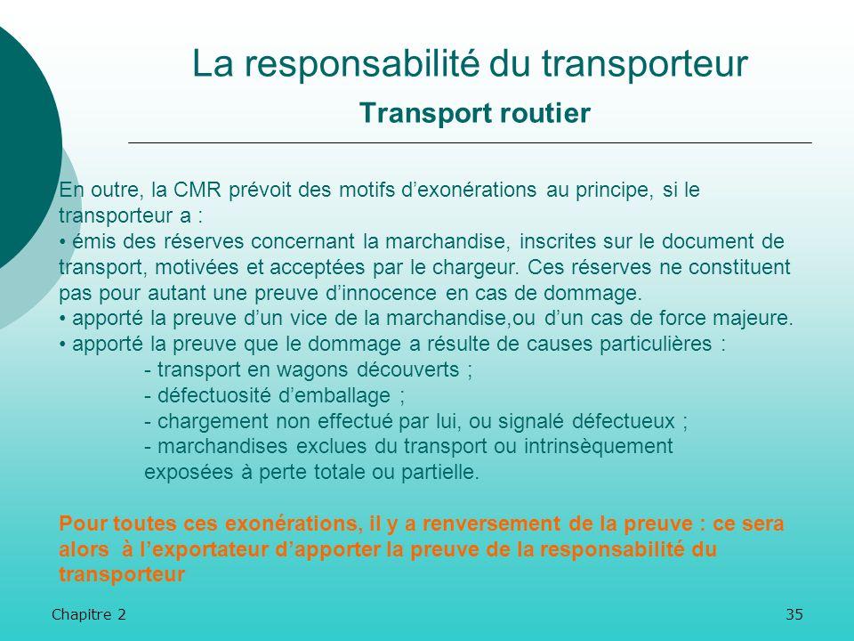 Chapitre 234 La responsabilité du transporteur Transport routier La CMR pose comme principe la présomption de responsabilité du transporteur. Cest au