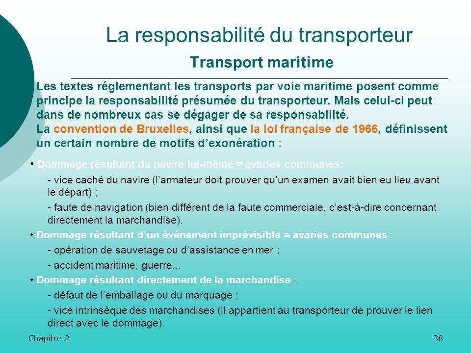 Chapitre 237 La responsabilité du transporteur Transport routier Au niveau national, cest la loi française qui sapplique Envois < 3Tonnes 23 euros par