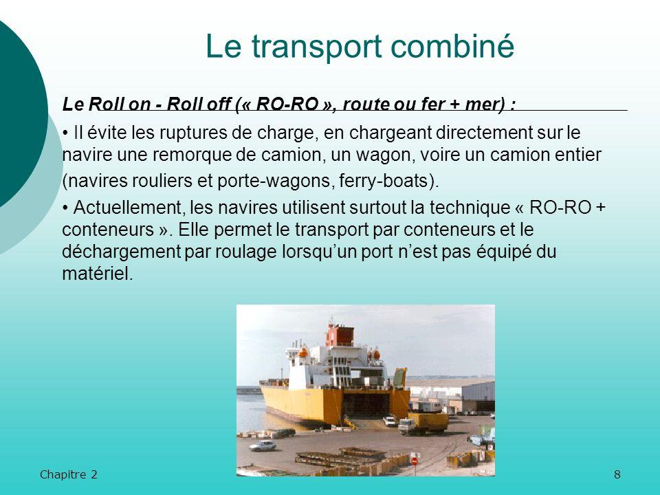 Chapitre 27 Le transport combiné Dans la majorité des cas, les exportateurs nont daccès direct quà la route. Ils sont donc obligés de recourir à plusi