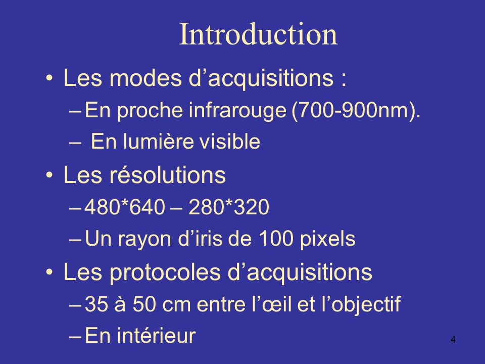4 Introduction Les modes dacquisitions : –En proche infrarouge (700-900nm).